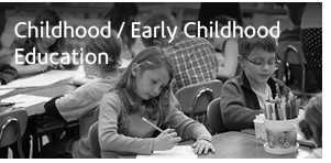 Childhood - Early Childhood Education